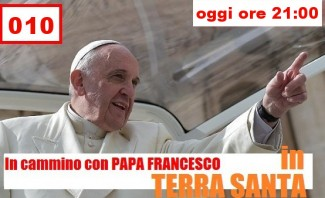 In cammino con Papa Francesco in Terra Santa