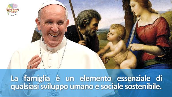 La famiglia è un elemento essenziale di qualsiasi sviluppo umano e sociale sostenibile.