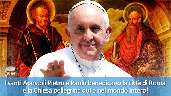 I santi Apostoli Pietro e Paolo benedicano la città di Roma e la Chiesa pellegrina qui e nel mondo intero!