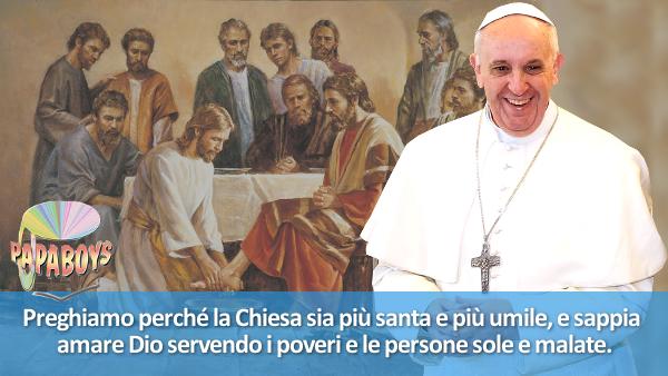Preghiamo perché la Chiesa sia più santa e più umile, e sappia amare Dio servendo i poveri e le persone sole e malate.