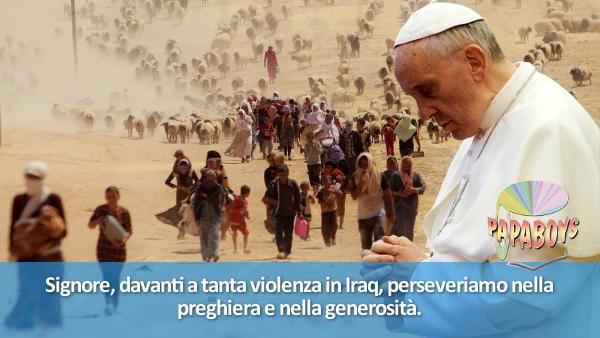 Signore, davanti a tanta violenza in Iraq, perseveriamo nella preghiera e nella generosità.
