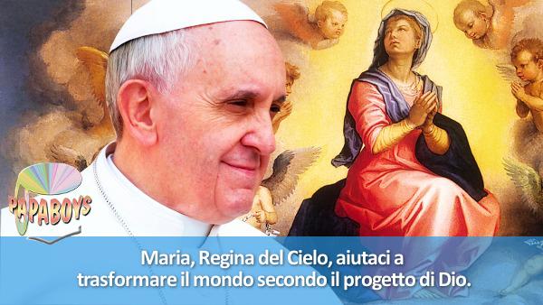 Maria, Regina del Cielo, aiutaci a trasformare il mondo secondo il progetto di Dio.
