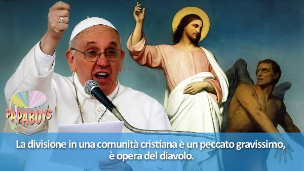 La divisione in una comunità cristiana è un peccato gravissimo, è opera del diavolo.