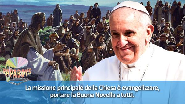 La missione principale della Chiesa è evangelizzare, portare la Buona Novella a tutti.