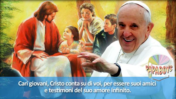 Cari giovani, Cristo conta su di voi, per essere suoi amici e testimoni del suo amore infinito.