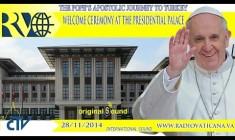Papa Francesco in Turchia. Cerimonia di benvenuto 28 novembre 2014 LIVE TV – H.13.30