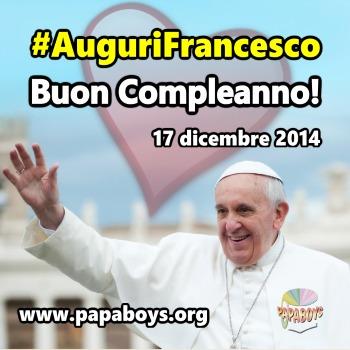 #AuguriFrancesco 17 dicembre 2014 Speciale Papaboys per il Compleanno del Papa