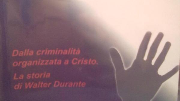 Walter Durante: 'Dalla criminalità organizzata all'amore di Cristo'