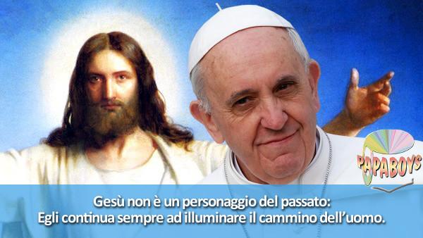 Gesù non è un personaggio del passato: Egli continua sempre ad illuminare il cammino dell'uomo.