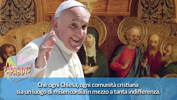 Che ogni Chiesa, ogni comunità cristiana sia un luogo di misericordia in mezzo a tanta indifferenza.