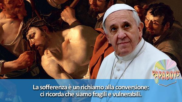 Tweet di Papa Francesco @pontifex_it: La sofferenza ci ricorda che siamo fragili e vulnerabili