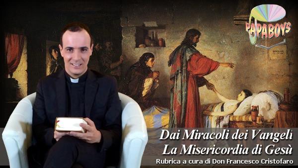 Dai Miracoli dei Vangeli la Misericordia di Gesù. Risurrezione di una fanciulla.
