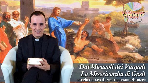 Dai Miracoli dei Vangeli la Misericordia di Gesù. Liberazione degli indemoniati di Gadareni