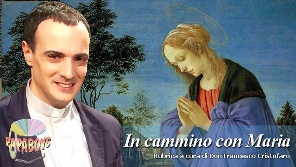 In cammino con Maria. Prega per noi, peccatori (15 maggio)