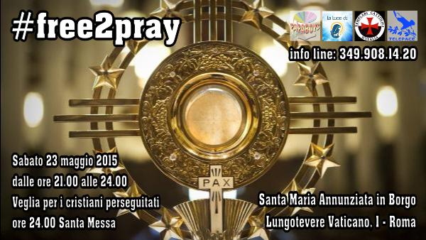 #Free2pray Questo Sabato a Roma la veglia promossa dai Papaboys per i cristiani perseguitati