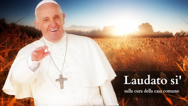 Papa Francesco: L'Enciclica Laudato si' sulla cura della casa comune