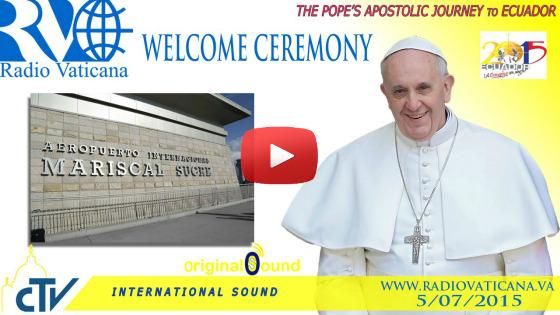Arrivo di Papa Francesco in Ecuador. Cerimonia di Benvenuto LIVE WEB-TV domenica 5 luglio 2015 ore 21:50