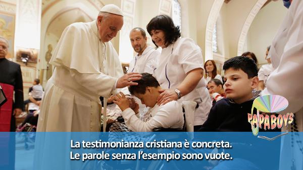 La testimonianza cristiana è concreta. Le parole senza l'esempio sono vuote.