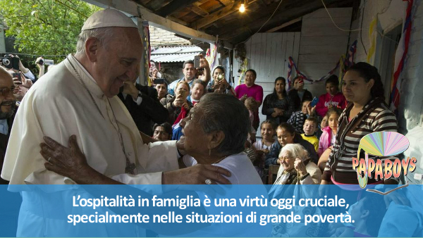 L'ospitalità in famiglia è una virtù oggi cruciale, specialmente nelle situazioni di grande povertà.