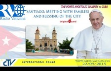 Papa Francesco a Cuba: Incontro con le famiglie a Santiago – Martedì 22 settembre h.16:45 REPLAY WEB-TV