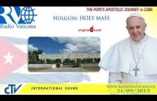 Papa Francesco a Cuba: Santa Messa a Holguín – Lunedì 21 settembre h.16:30 REPLAY WEB-TV
