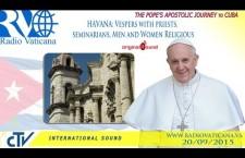 Papa Francesco a Cuba: Vespri nella Cattedrale a La Habana – Domenica 20 settembre h.23:15 REPLAY WEB-TV