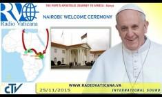 Papa Francesco in Africa (Kenya) Cerimonia di benvenuto 25 Novembre ore 16.15 WEB LIVE TV