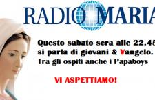 Questa sera alle 22.45 su Radio Maria si parla di giovani e Vangelo. Tra gli ospiti anche i Papaboys