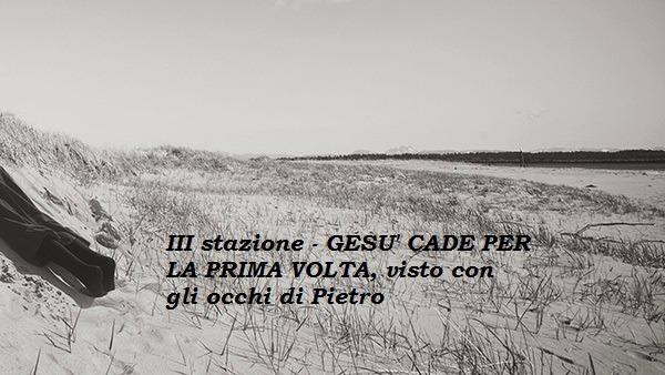 Via Crucis, III stazione - GESU' CADE PER LA PRIMA VOLTA, visto con gli occhi di Pietro
