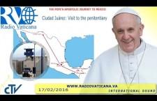 Papa Francesco in Messico. Visita al Penitenziario di Ciudad Juárez 17 Febbraio REPLAY TV