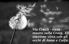 Via Crucis – Gesù muore sulla Croce, XII stazione vista con gli occhi di Anna e Caifa