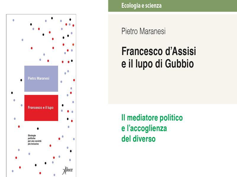 Francesco d'Assisi e il Lupo di Gubbio. Edizioni Aboca pp. 152 Costo 12€