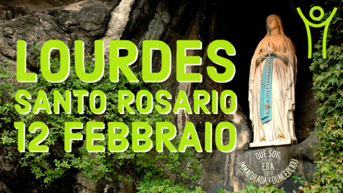 Santo ROSARIO dalla Grotta delle Apparizioni di Lourdes. Venerdì 12 febbraio 2021. LIVE TV dalle h. 23.15