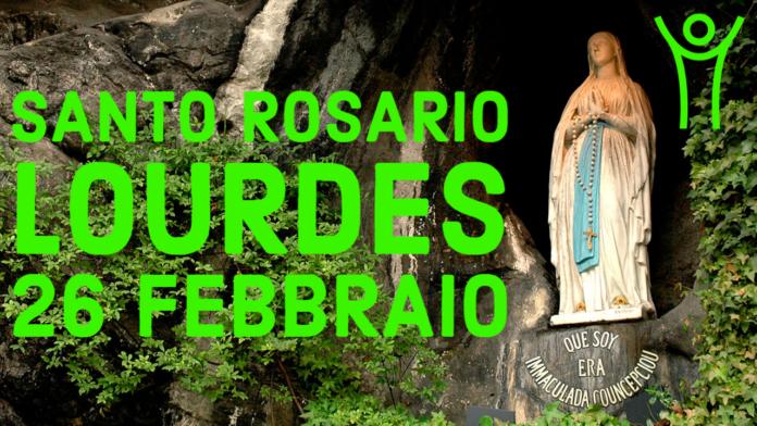Santo ROSARIO dalla Grotta delle Apparizioni di Lourdes. Venerdì 26 febbraio 2021. LIVE TV dalle h. 23.15