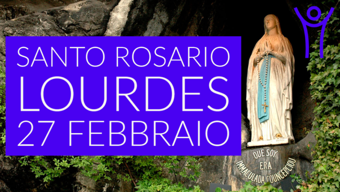 Santo ROSARIO dalla Grotta delle Apparizioni di Lourdes. Sabato 27 febbraio 2021. LIVE TV dalle h. 23.15