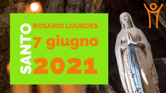 Santo ROSARIO dalla Grotta delle Apparizioni di Lourdes. Lunedì 7 giugno 2021, LIVE TV alle h. 23.15